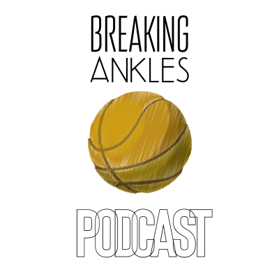 Breaking Ankles Podcast - Best Basketball Podcast NBA